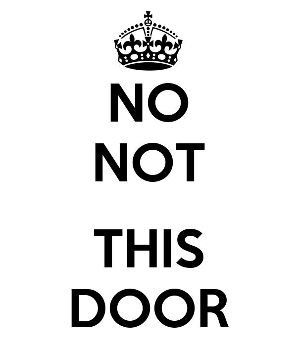 NO NOT  THIS DOOR