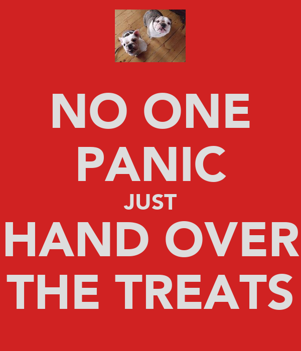 NO ONE PANIC JUST HAND OVER THE TREATS