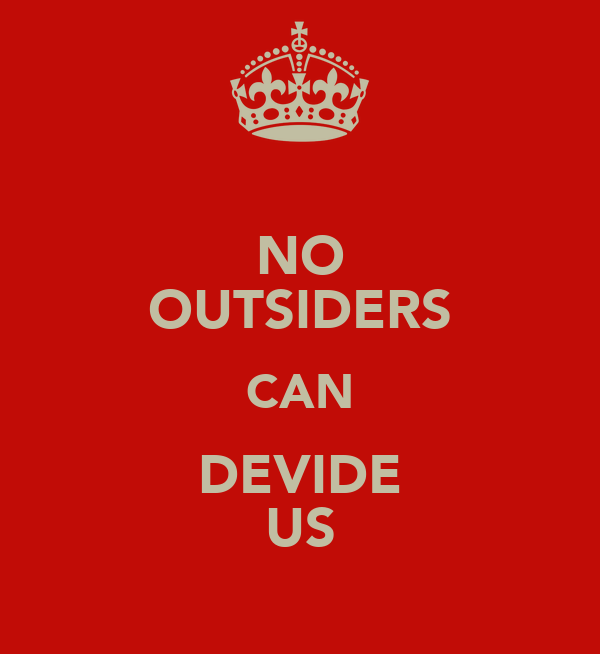 NO OUTSIDERS CAN DEVIDE US