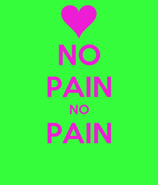 NO PAIN NO PAIN