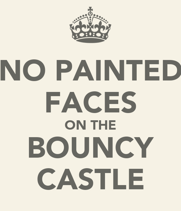 NO PAINTED FACES ON THE BOUNCY CASTLE