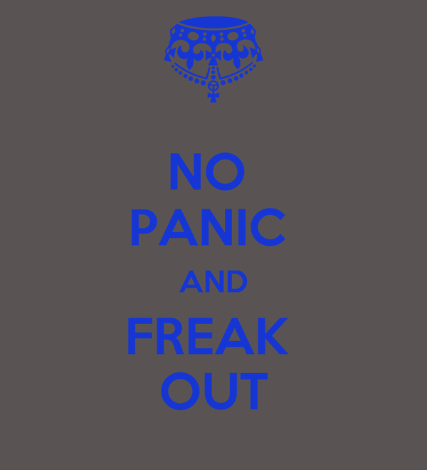 NO  PANIC  AND FREAK  OUT