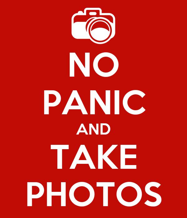 NO PANIC AND TAKE PHOTOS