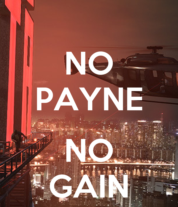 NO PAYNE  NO GAIN