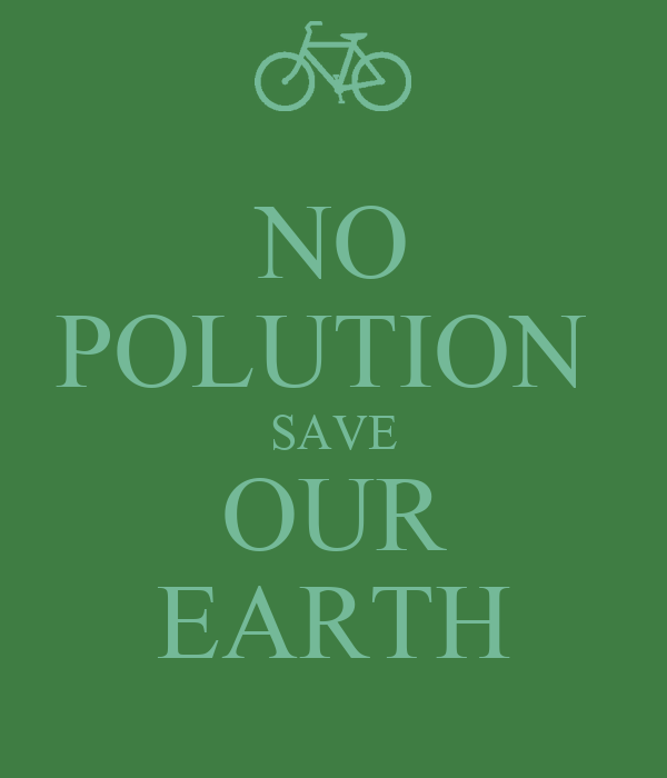 NO POLUTION  SAVE OUR EARTH