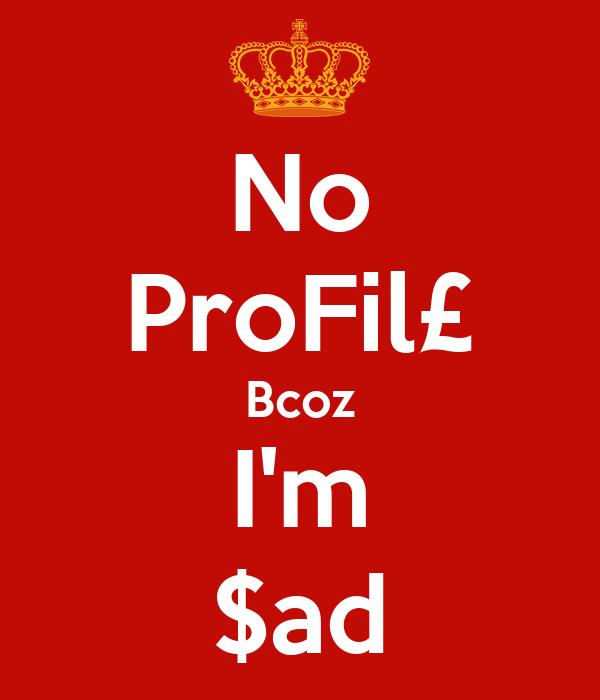 No ProFil£ Bcoz I'm $ad