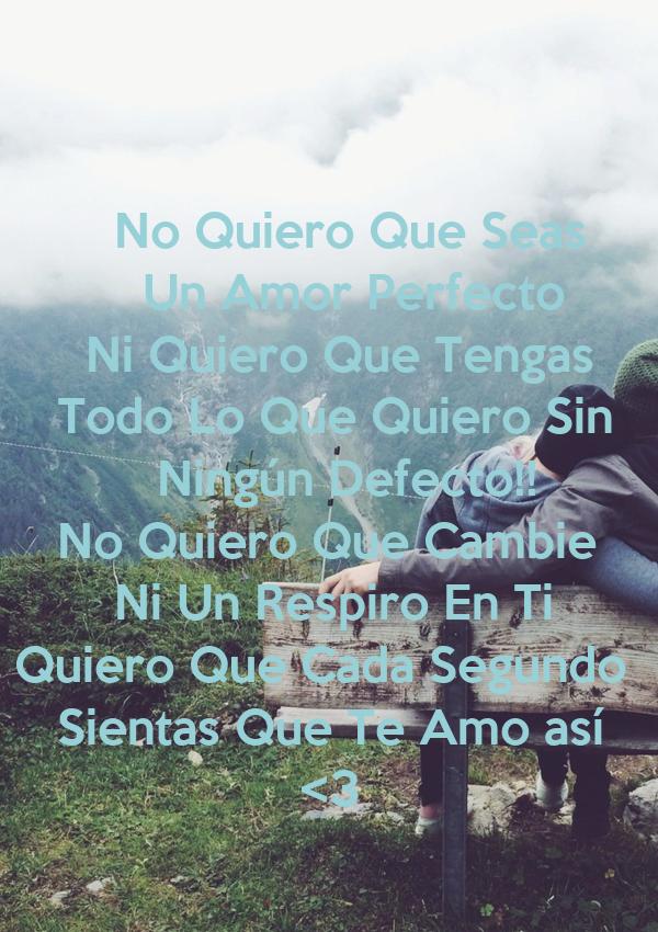 No Quiero Que Seas            Un Amor Perfecto