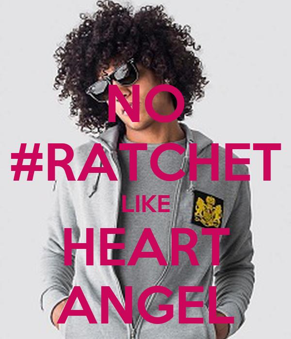 NO #RATCHET LIKE HEART ANGEL