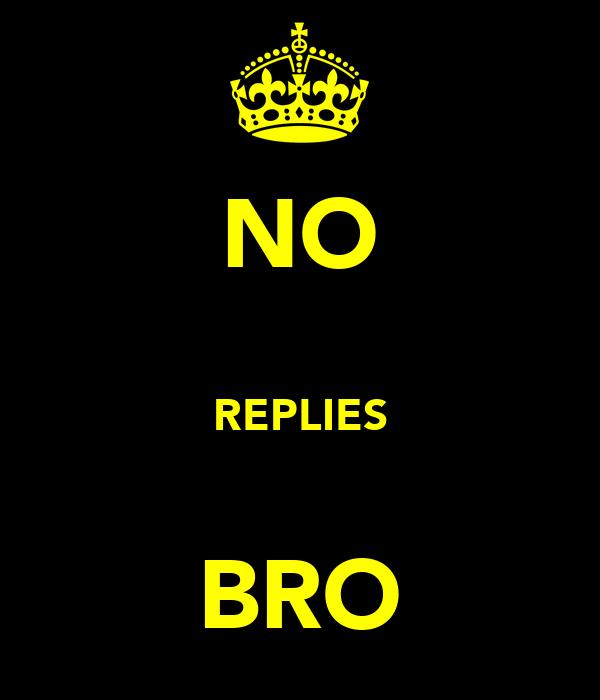 NO  REPLIES  BRO