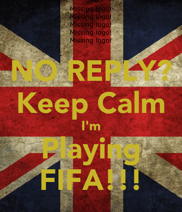 NO REPLY? Keep Calm I'm Playing FIFA!!!