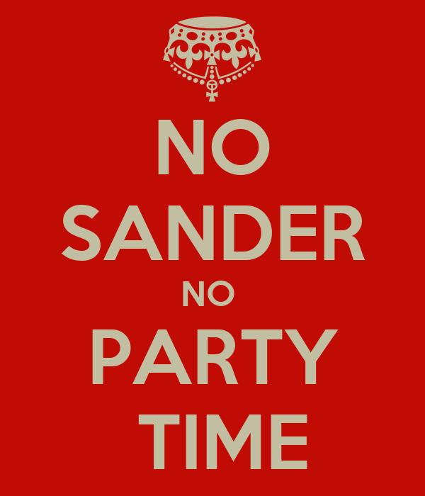 NO SANDER NO  PARTY  TIME