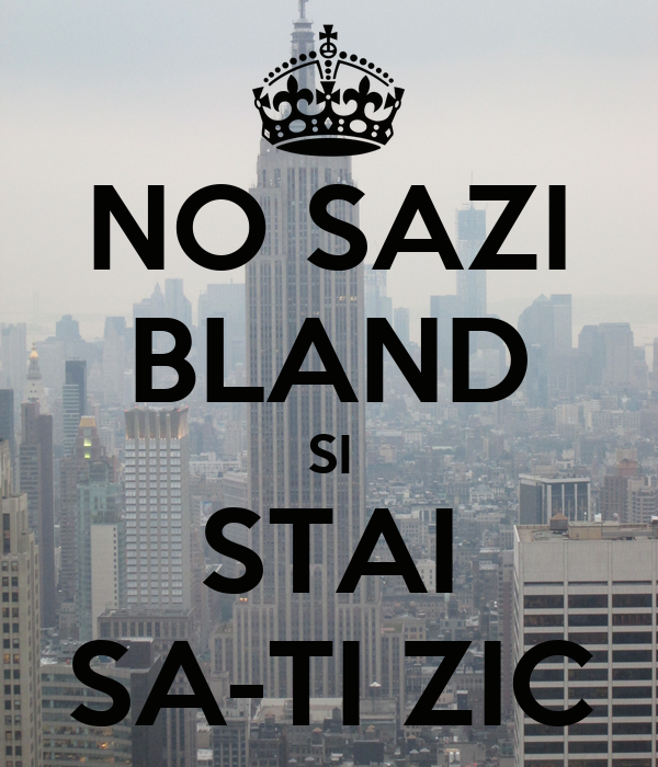 NO SAZI BLAND SI STAI SA-TI ZIC