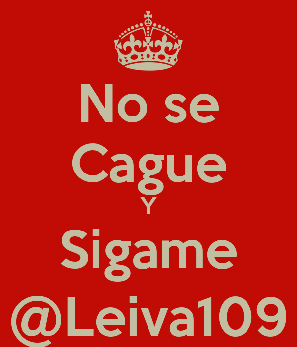 No se Cague Y Sigame @Leiva109