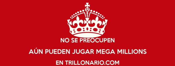 NO SE PREOCUPEN AÚN PUEDEN JUGAR MEGA MILLIONS EN TRILLONARIO.COM