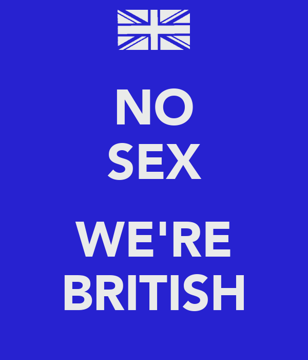 NO SEX  WE'RE BRITISH