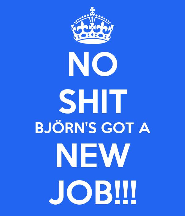 NO SHIT BJÖRN'S GOT A NEW JOB!!!