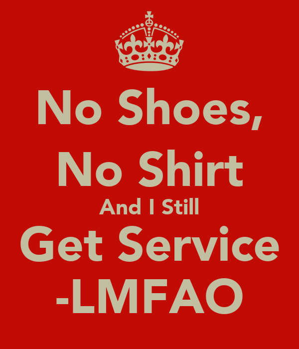 No Shoes, No Shirt And I Still Get Service -LMFAO