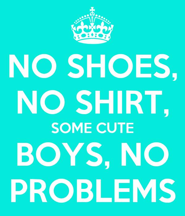 NO SHOES, NO SHIRT, SOME CUTE BOYS, NO PROBLEMS