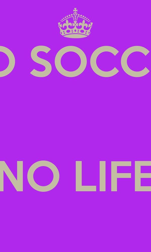 NO SOCCER   NO LIFE