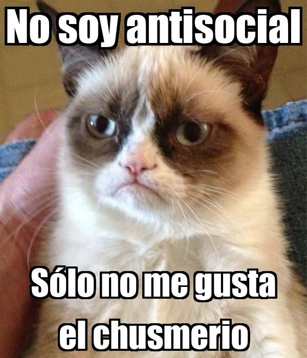 No soy antisocial Sólo no me gusta el chusmerio
