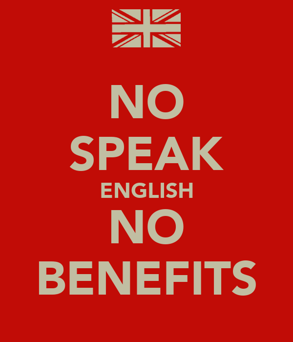 NO SPEAK ENGLISH NO BENEFITS