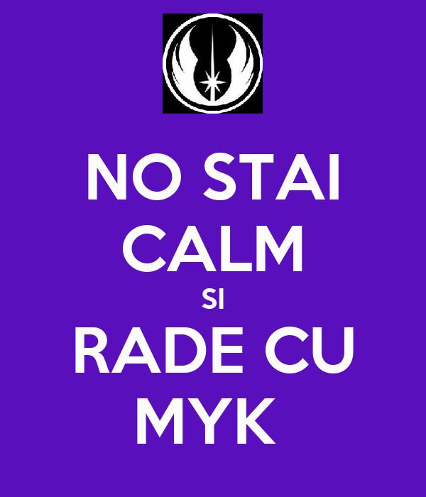 NO STAI CALM SI RADE CU MYK