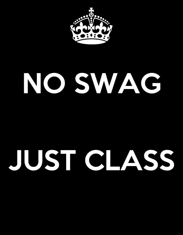 NO SWAG   JUST CLASS