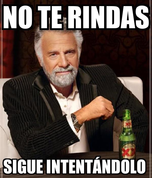 NO TE RINDAS SIGUE INTENTÁNDOLO
