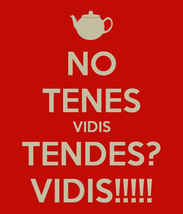 NO TENES VIDIS TENDES? VIDIS!!!!!
