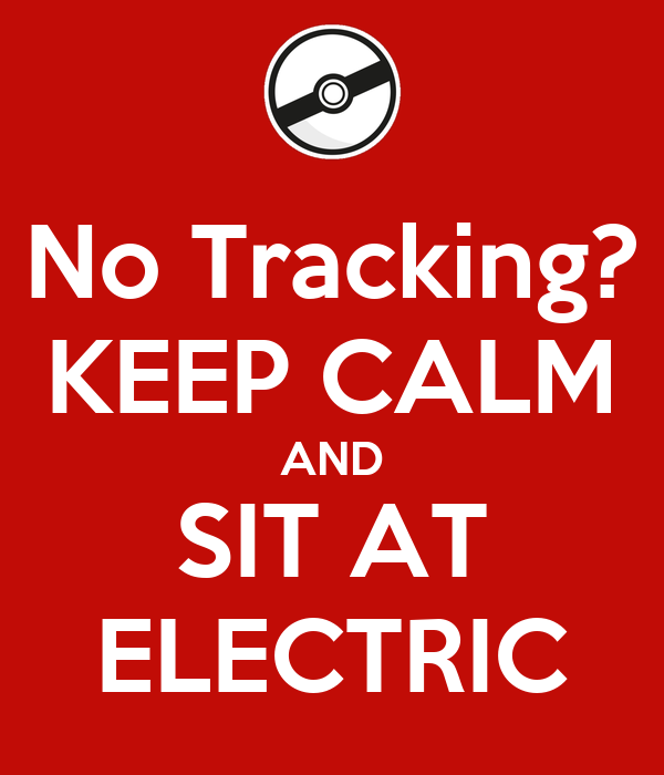 No Tracking? KEEP CALM AND SIT AT ELECTRIC