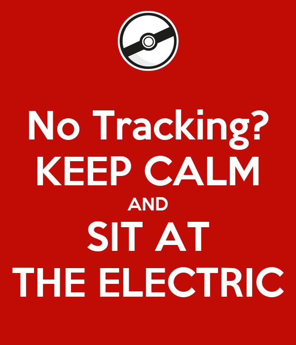 No Tracking? KEEP CALM AND SIT AT THE ELECTRIC