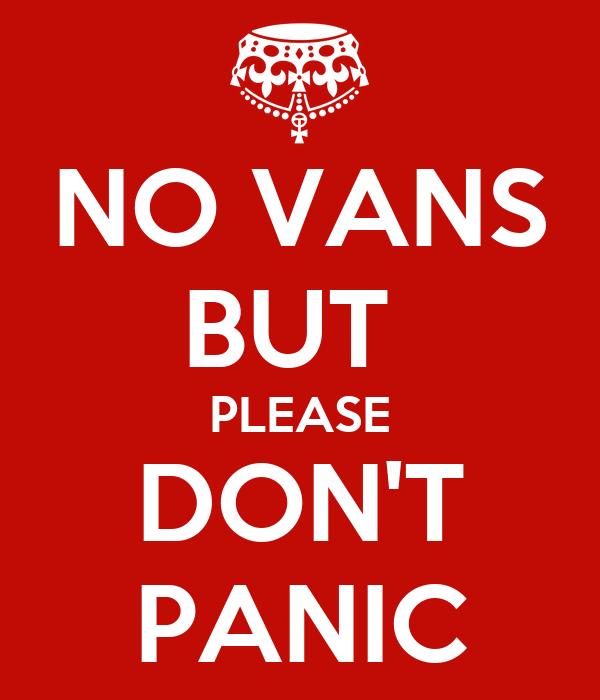 NO VANS BUT  PLEASE DON'T PANIC