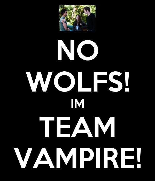 NO WOLFS! IM TEAM VAMPIRE!