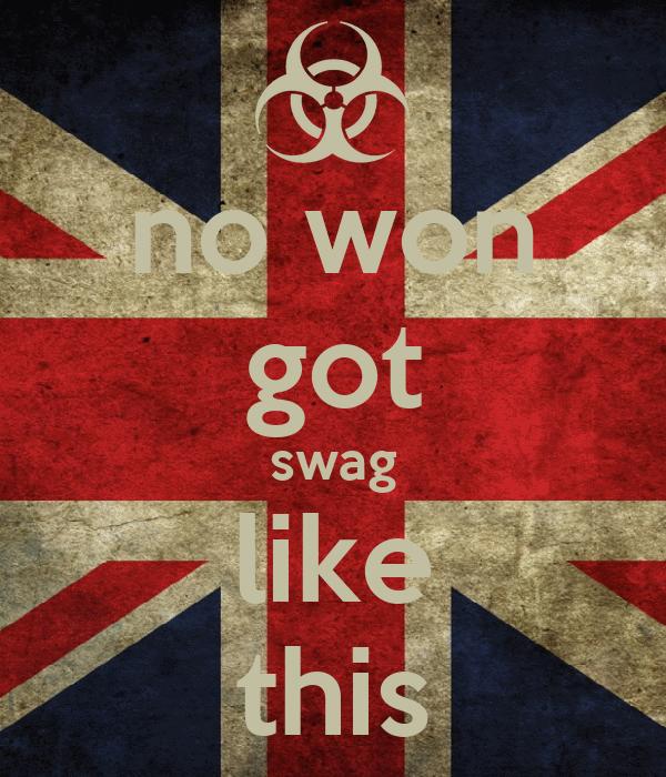 no won got swag like this