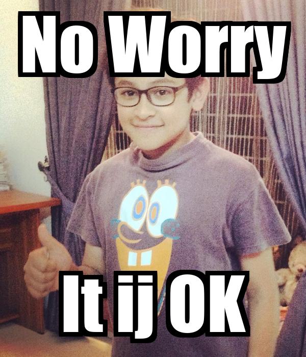 No Worry It ij OK