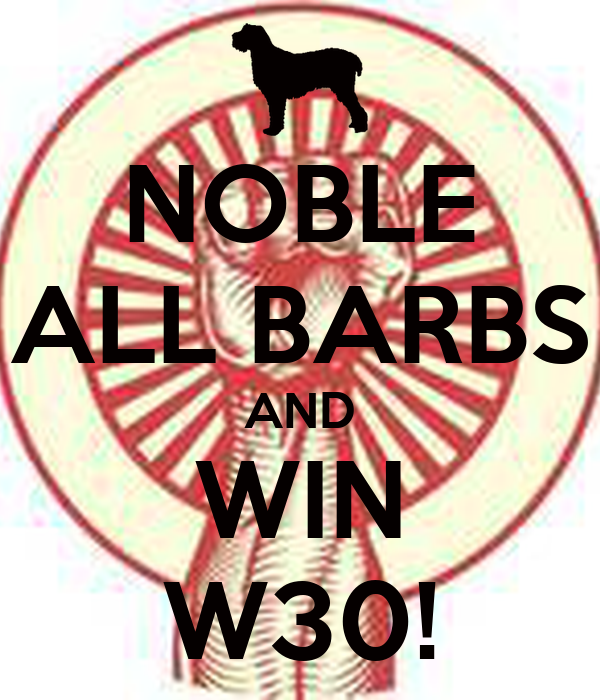 NOBLE ALL BARBS AND WIN W30!