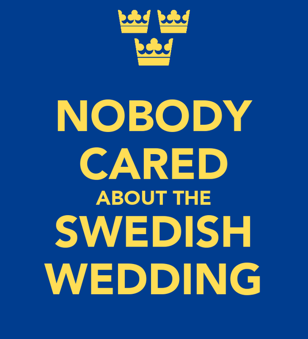 NOBODY CARED ABOUT THE SWEDISH WEDDING