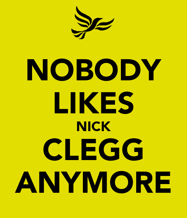 NOBODY LIKES NICK CLEGG ANYMORE