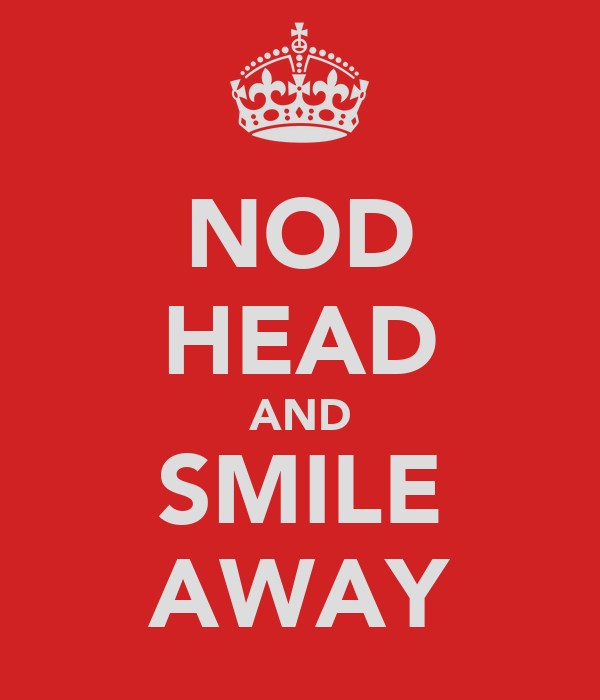NOD HEAD AND SMILE AWAY