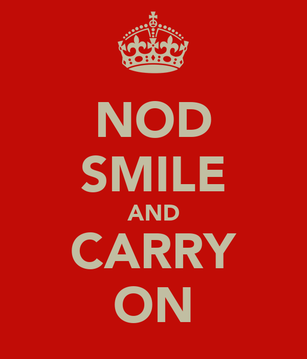 NOD SMILE AND CARRY ON