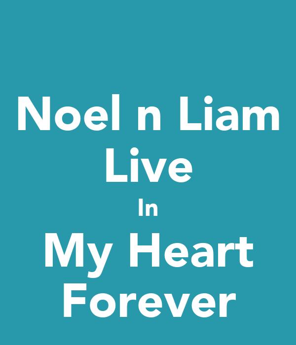 Noel n Liam Live In My Heart Forever