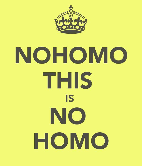 NOHOMO THIS  IS  NO  HOMO