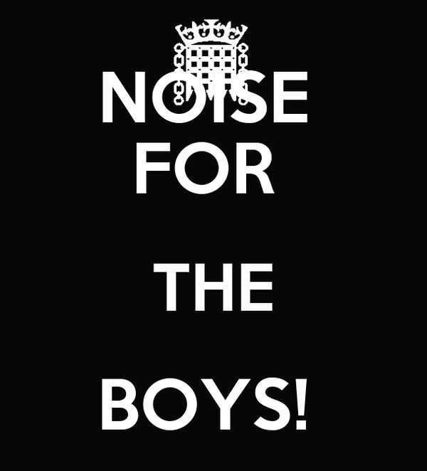 NOISE  FOR  THE BOYS!