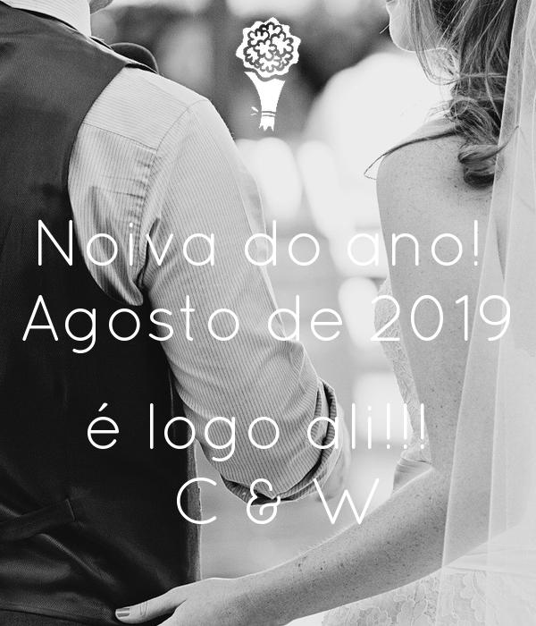 Noiva do ano!  Agosto de 2019  é logo ali!!!   C & W