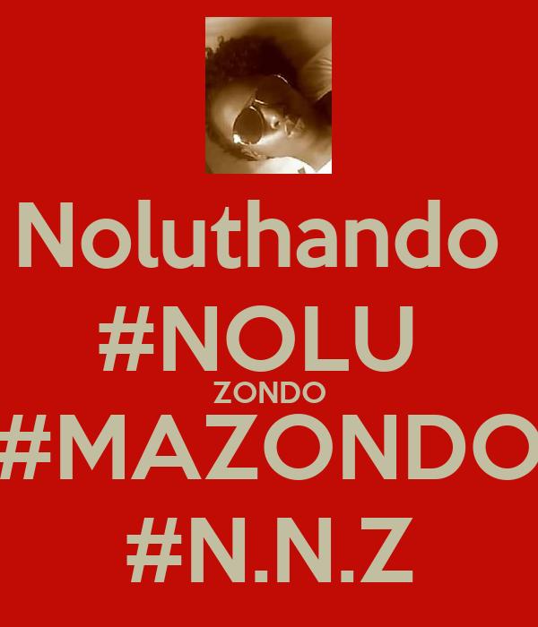 Noluthando  #NOLU  ZONDO #MAZONDO #N.N.Z