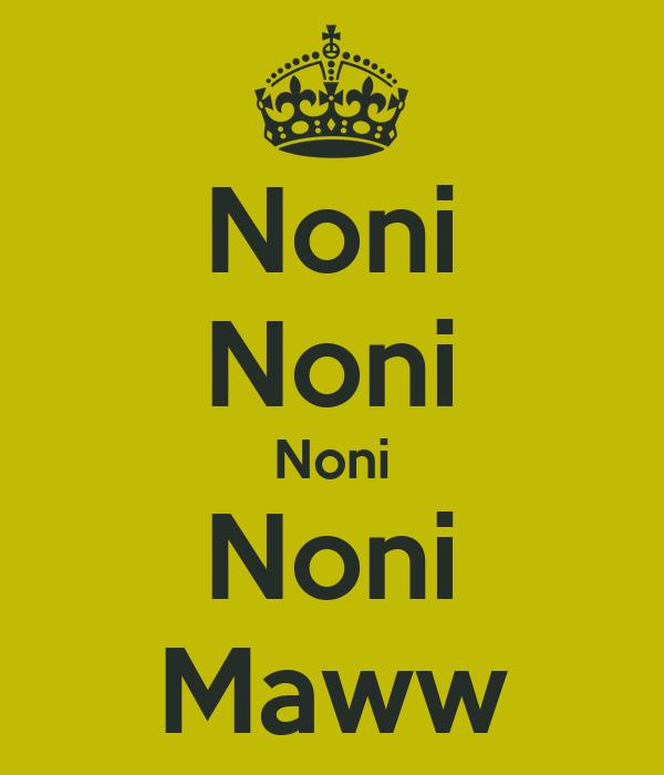 Noni Noni Noni Noni Maww