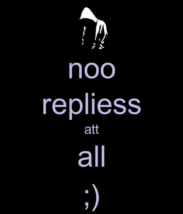 noo repliess att all ;)