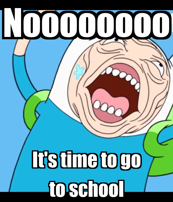 Noooooooo It's time to go to school