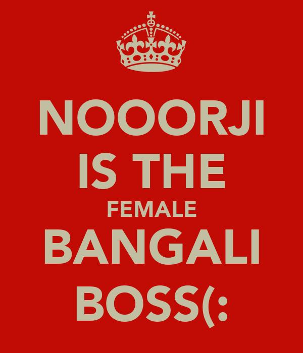 NOOORJI IS THE FEMALE BANGALI BOSS(:
