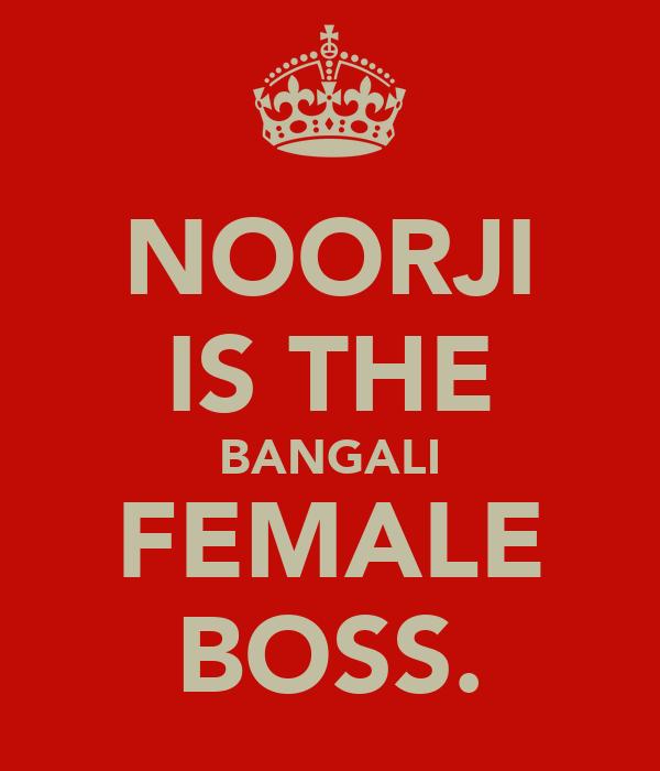 NOORJI IS THE BANGALI FEMALE BOSS.